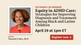 Strategies for Improving ADHD Diagnosis and Treatment Among Black and Latinx Children